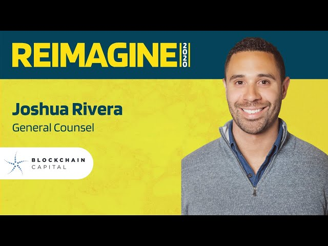 REIMAGINE 2020 v2.0 - Joshua Rivera -Blockchain Capital-Deep dive into blockchains current landscape