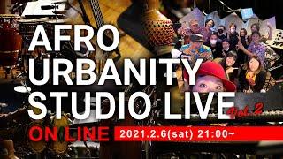 《Afro Urbanity》STUDIO LIVE 2021 vol,2「無観客スタジオライブ」プレミア公開!VOD vol,2 (27min)