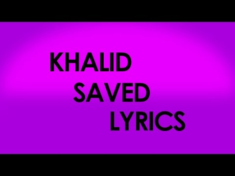 Khalid - Saved (Lyrics)