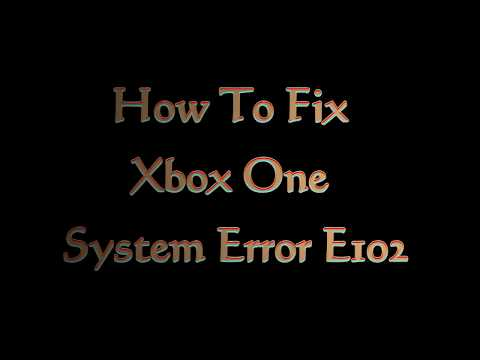 How To Fix XBOX One System Error E102