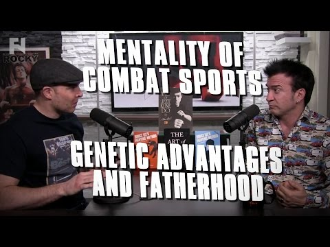 Mentality of Combat Sports - Genetic Advantages, Fatherhood and 'Perfect Environments'