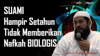 Suami hampir Setahun tidak memberikan nafkah BIOLOGIS - Ustadz Subhan Bawazier