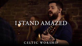 I Stand Amazed | Celtic Worship