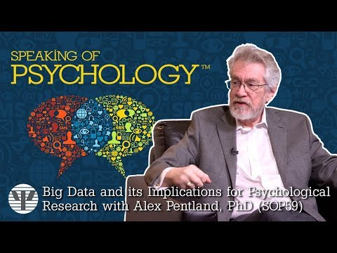 Speaking Of Psychology - Big Data And Its Implications For Psychological Research With Alex Pentland