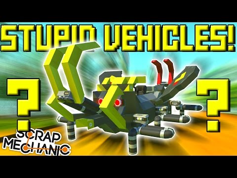STUPID VEHICLES! (Part 7) Scrap Mechanic Showcase Ep26