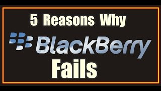 5 Reasons Why blackberry fails