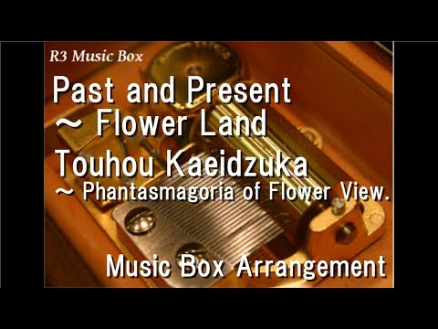 Past and Present ~ Flower LandTouhou Kaeidzuka ~ Phantasmagoria of Flower View  Box