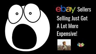eBay Sellers Selling Just Got A Lot More Expensive!
