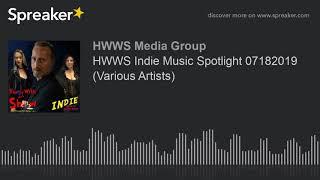HWWS Indie Music Spotlight 07182019 (Various Artists)