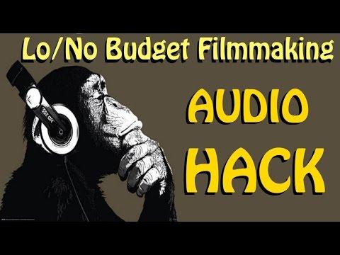 LOW/NO BUDGET FILMMAKING AUDIO HACK