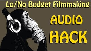 LOW/NO BUDGET FILMMAKING AUDIO HACK