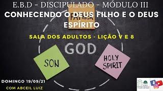 Esc. Bíb. - Discip. - Mód III - Lição V e VIII - O conhecimento o Deus filho e Espírito - 19.09.21