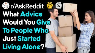 What Are Your Best Tips For People Living On Their Own (r/AskReddit)