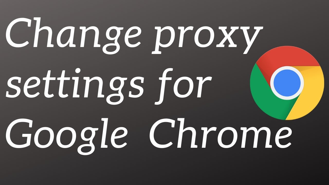 Change proxy for Google Chrome in Windows