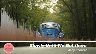 [Royalty Free Music] Title : Slowly Until We Get There by Joey Pecoraro