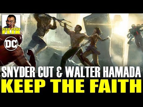 KEEP THE FAITH: JUSTICE LEAGUE SNYDER AND WALTER HAMADA!
