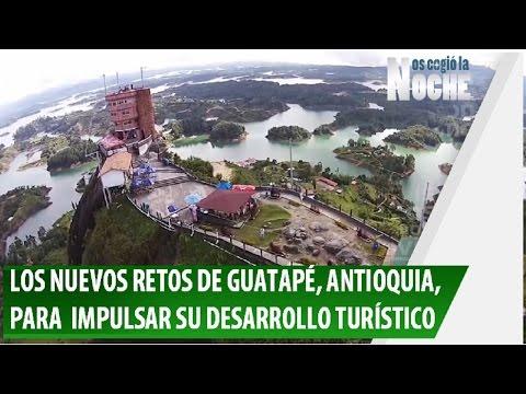 Los Nuevos Retos de Guatapé, Antioquia, para Impulsar su Desarrollo Turístico