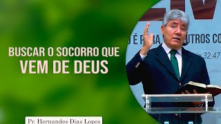 Buscar o socorro que vem de Deus | Pr Hernandes Dias Lopes