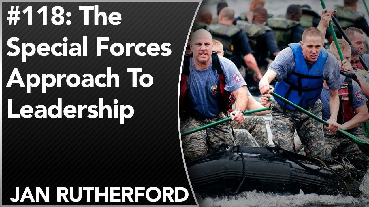 #118: The Special Forces Approach To Leadership | Jan Rutherford