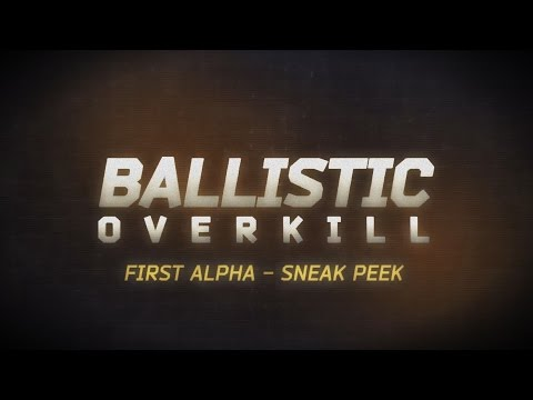 Ballistic Overkill - Sneak Peek - First Alpha Premiere