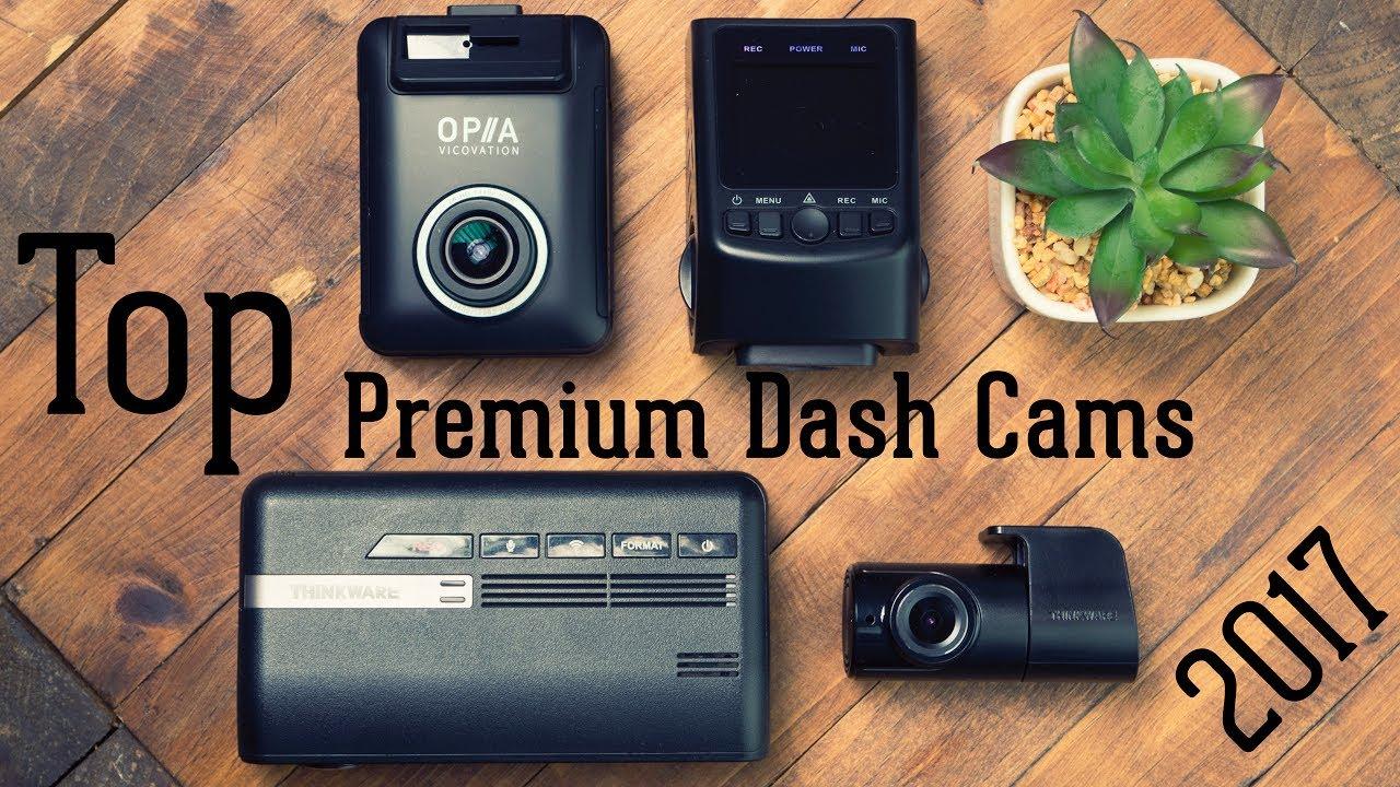 Top 3 Premium Dash Cameras For 2017 Youtube