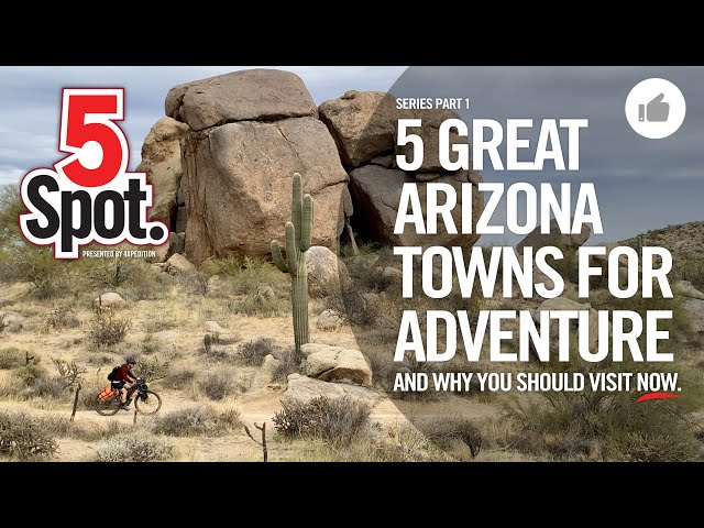 5 GREAT ARIZONA TOWNS FOR ADVENTURE - 5Spot. by 4XPEDITION