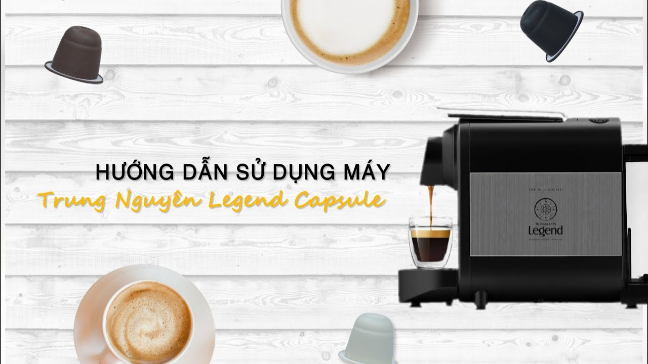Hướng dẫn sử dụng máy cà phê Trung Nguyên Legend Capsule