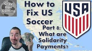 How to Fix US Soccer - Part 8 - What are Solidarity Payments and How They Can Help Fix US Soccer