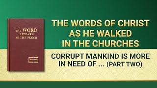 "The Word of God | ""Corrupt Mankind Is More in Need of the Salvation of God Become Flesh"" (Part Two)"