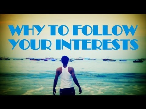 Why to follow your interests