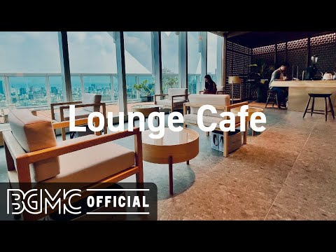 Lounge Cafe: Relaxing Lounge Jazz Music for Work, Study, and Chill Out