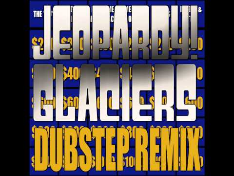 Glaciers - Jeopardy Dubstep Remix [ What Is A Threesome? ] (Read Description)