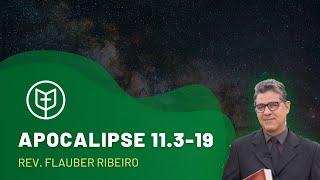 Apocalipse 11.3-19   Rev. Flauber Ribeiro   Igreja Presbiteriana do Catolé