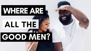 Where Are All The Good Men?! - Message For Women Looking For Relationship