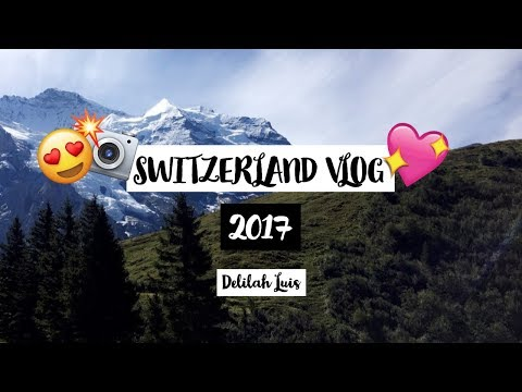 SWITZERLAND TRAVEL VLOG 2017
