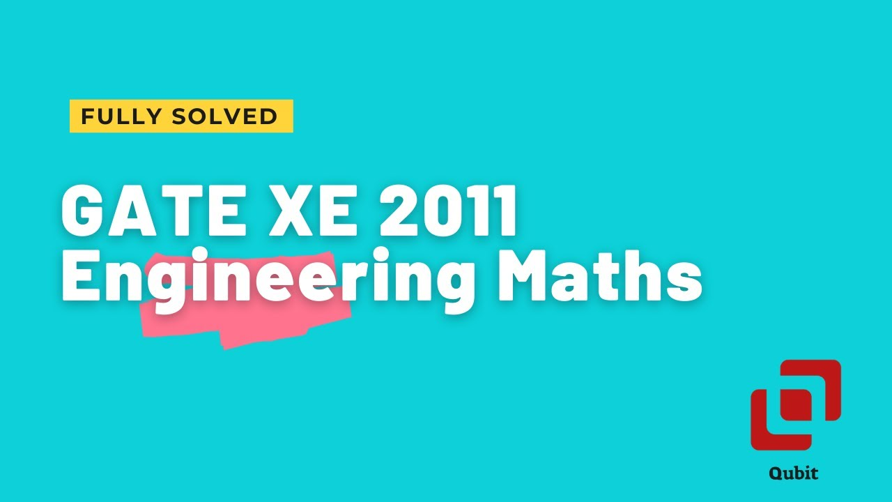 GATE XE 2011 Engineering Mathematics | Complete Solution