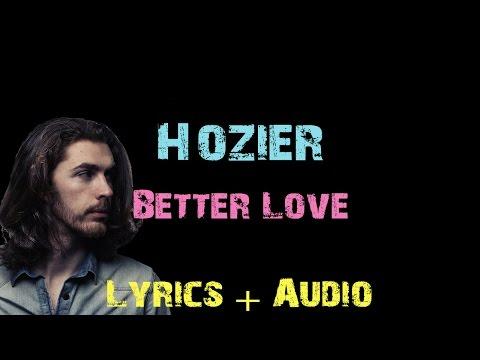 Hozier - Better Love [ Lyrics ]