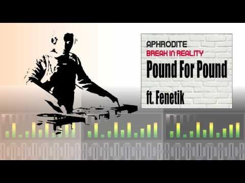 Aphrodite Ft. Fenetik - Pound For Pound (Album Version)