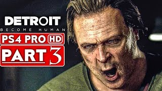 DETROIT BECOME HUMAN Gameplay Walkthrough Part 3 [1080p HD PS4 PRO] - No Commentary