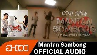 ECKO SHOW - Mantan Sombong (ft. LIL ZI) [Prod. by BONZBEAT] [ Audio ]