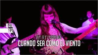 FLY FLY CAROLINE - Cuando sea como el viento [Cuarto de Música - Sesiones en Vivo]