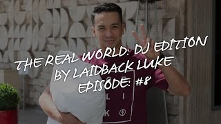 Episode #8: The Real World: DJ Editon by Laidback Luke