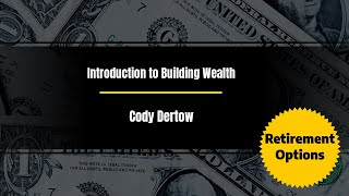 Introduction to Building Wealth with Cody Dertow Episode 3