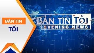 Bản tin tối ngày 27/03/2017 | VTC