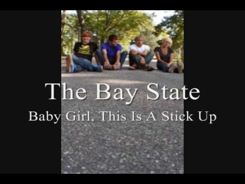 The Bay State - Baby Girl, This Is A Stick Up