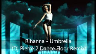 Rihanna - Umbrella (Dj Pierre 2 Dance Floor Remix) HD