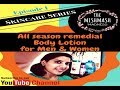 Skincare Series (Episode 1) -- All season remedial Body lotion for Men & Women