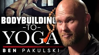 BEN PAKULSKI - BODYBUILDING TO YOGA: How Can Yoga Transformed My Life   London Real