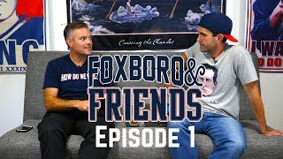 FOXBORO & FRIENDS: Episode 1