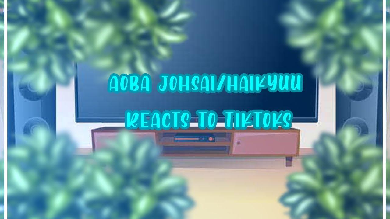 Download aoba johsai/Haikyuu reacts to tiktoks